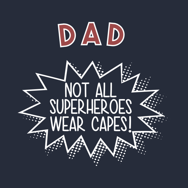 Dad Not All Superheros Wear Capes