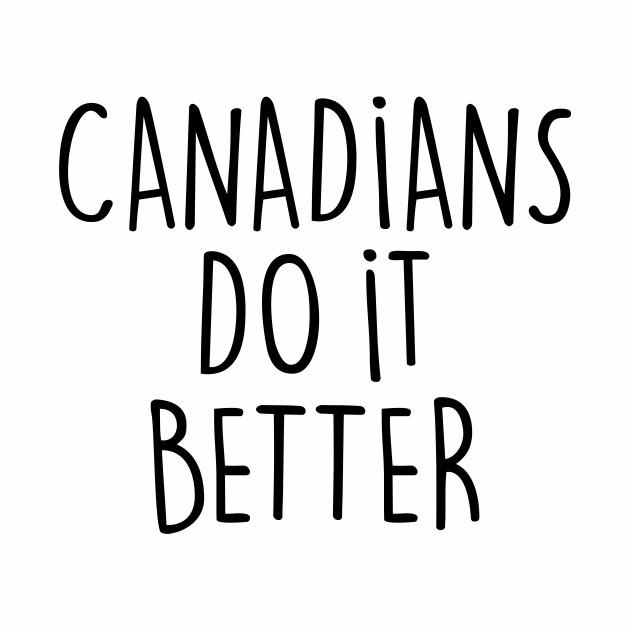 CANADIANS DO IT BETTER