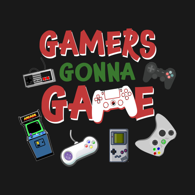 Gamers Gonna Game T-shirt Funny Video Game