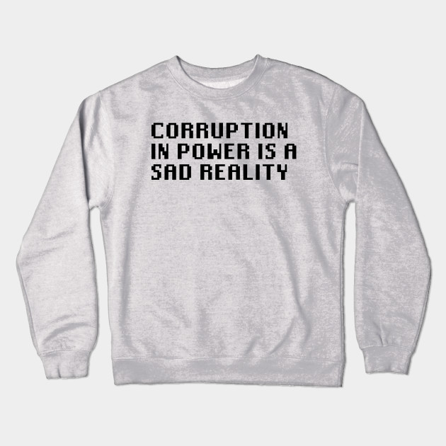 6522a7b13 Corruption In Power Is a Sad Reality - Quotes - Crewneck Sweatshirt ...