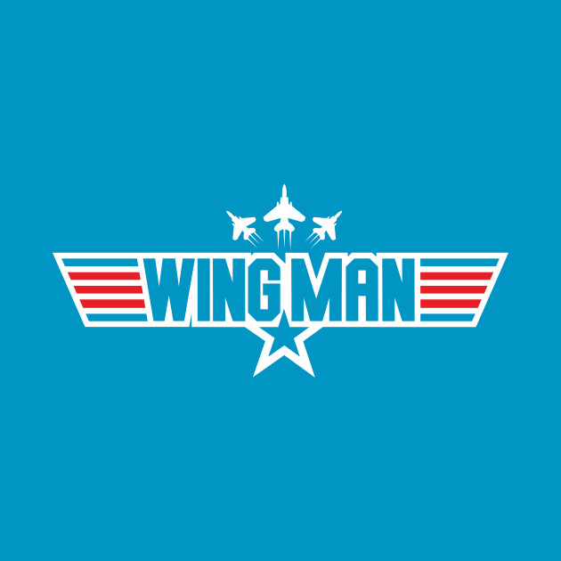 You Can Be My WINGMAN Anytime