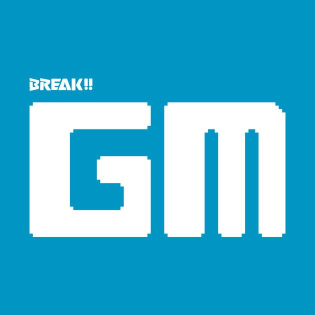 BREAK!! GM