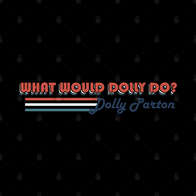 WHAT WOULD DOLLY DO? - Dolly Parton