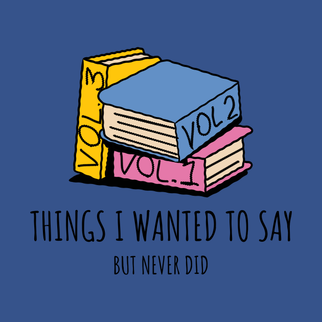 Things I wanted to say but never did
