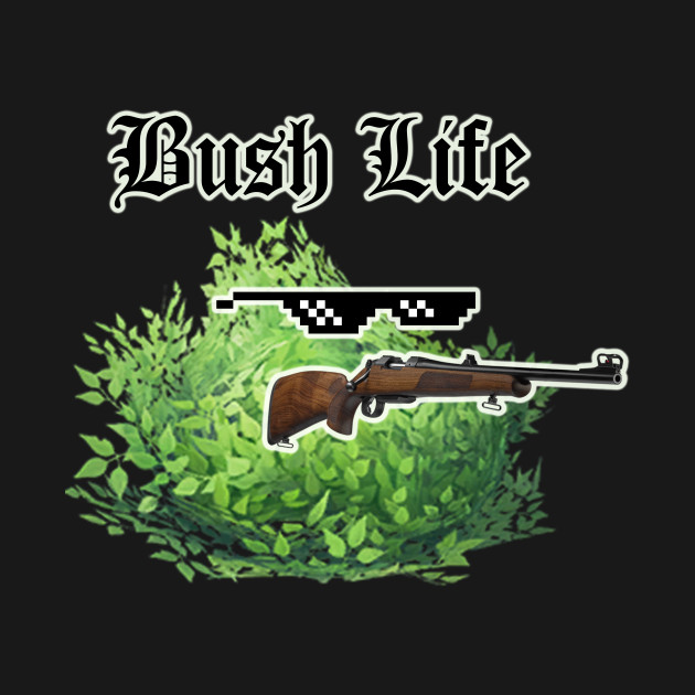 Fortnite Funny Bush Life Quote Fortnite Bush Life T Shirt