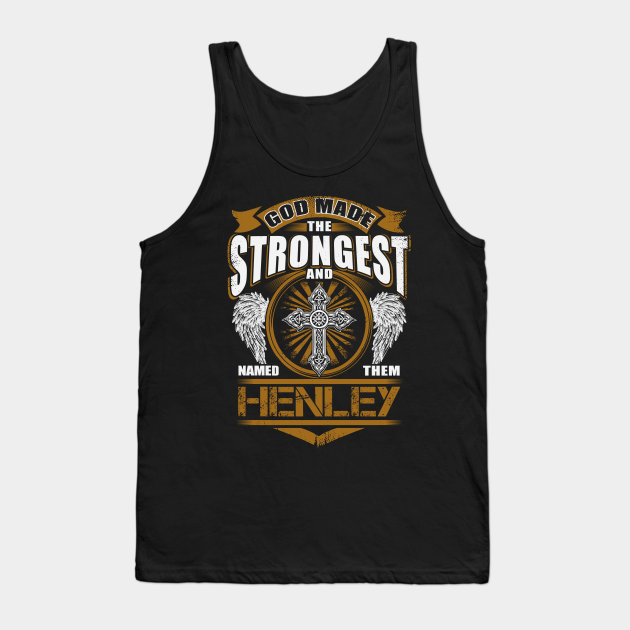 Henley Name T Shirt - God Found Strongest And Named Them ...
