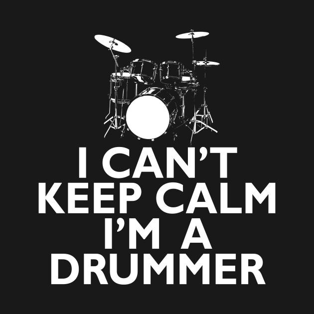 I Can't Keep Calm I'm A Drummer