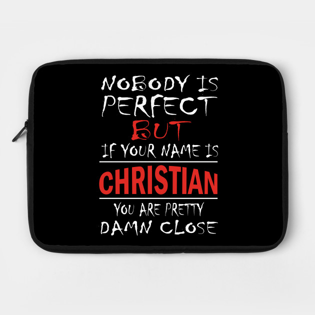Nobody Is Perfect But If Your Name Is CHRISTIAN You Are Pretty Damn Close