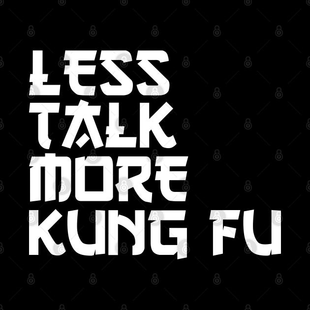less talk more kung fu
