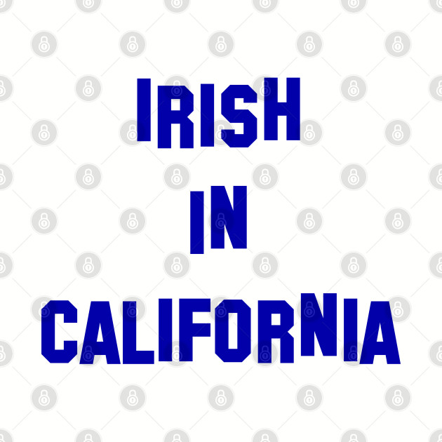 Irish in California  - Perfect for St Patricks D