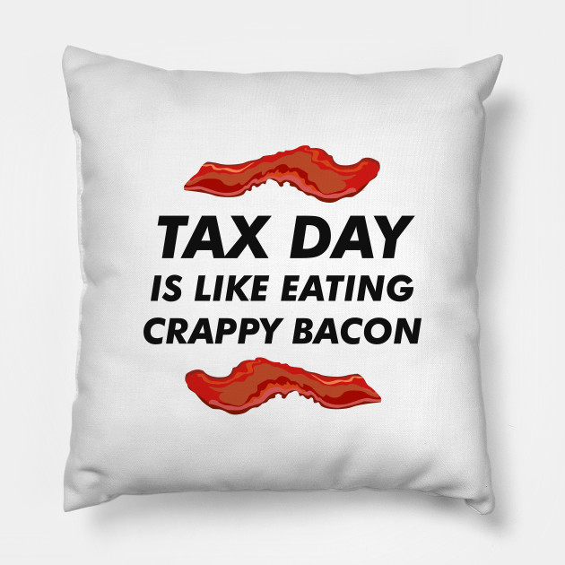 Funny Tax Day Is Like Eating Crappy Bacon Funny Quotes
