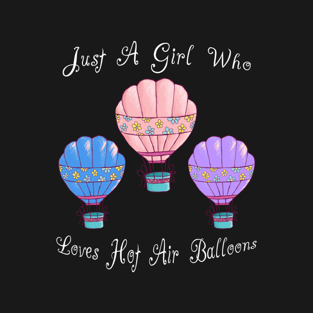 Just A Girl Who Loves Hot Air Balloons Gifts