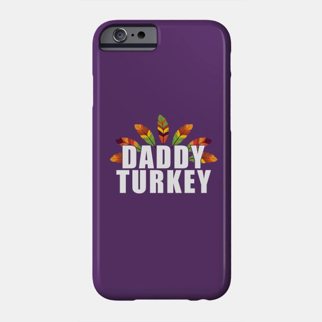 Daddy Turkey - Thanksgiving - Cute Family Thanksgiving Shirt Phone Case