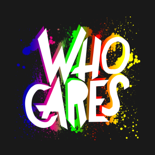 Who Cares t-shirts