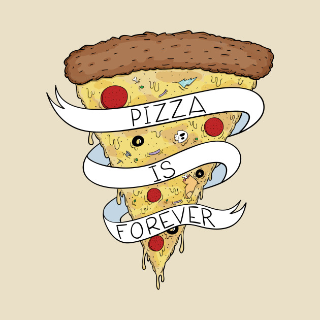Pizza Is Forever Color