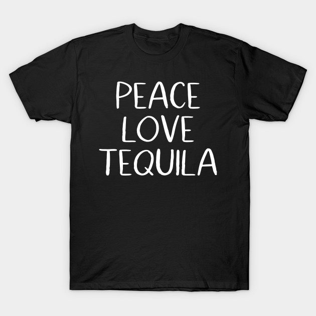 Peace Love Tequila