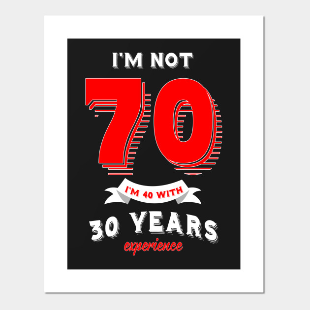 Im Not 70 40 With 30 Years Experience Posters And Art Prints