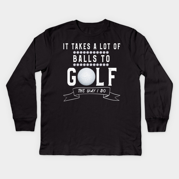 11eeb78eff Loving Golf T-Shirt Funny Golfer Sayings Men Women Kids Long Sleeve T-Shirt