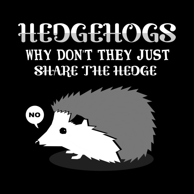 'Why Don't They Share The Hedge' Funny Hedgehog Gift