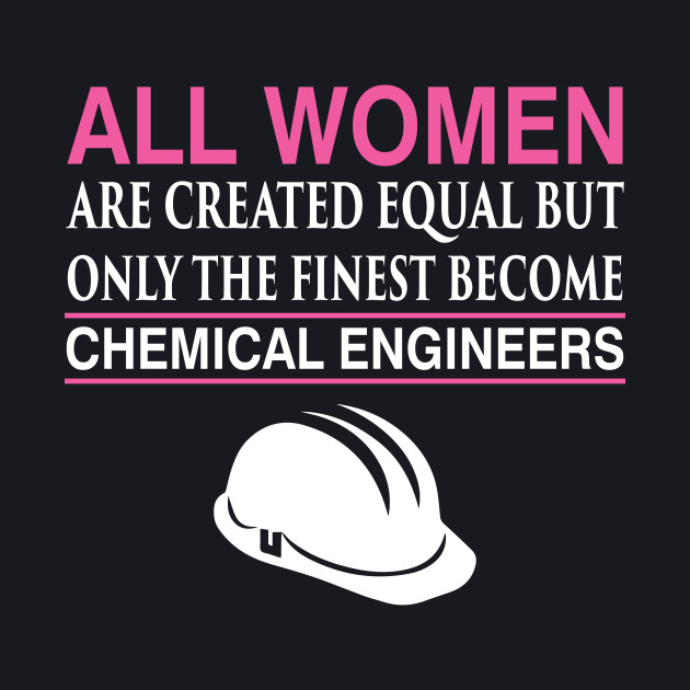 All Women Equal Finest Become Chemical Engineers T-Shirt