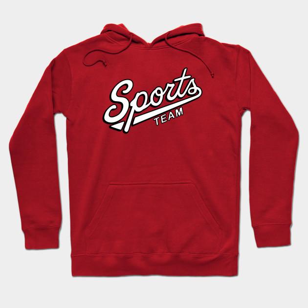 ac00c3ce Sports Team! - Sports - Hoodie | TeePublic