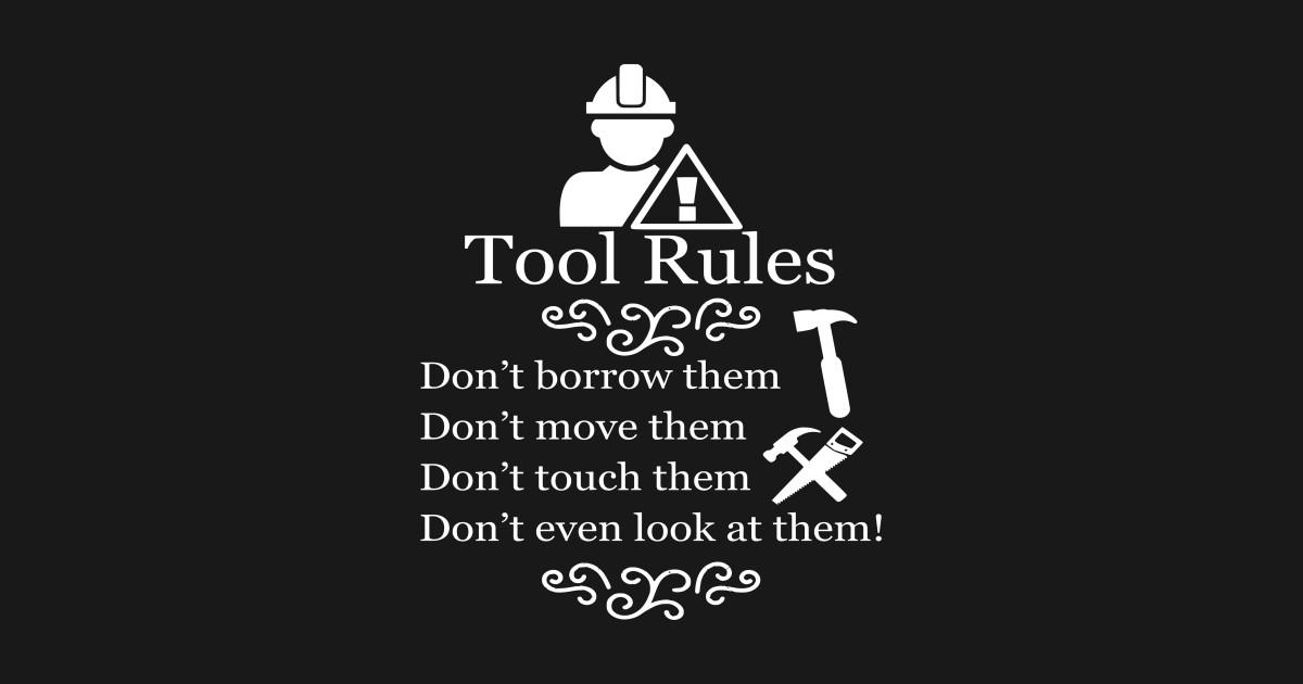 eaaaa78d Tool Rules funny woodworking-carpenter- woodworker- wood work funny gift -  Woodworking Tools - T-Shirt | TeePublic