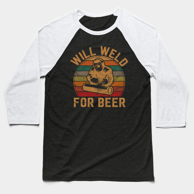 Will Weld for Beer Welder Gift Retro Welding Silhouette Weld Baseball T-Shirt