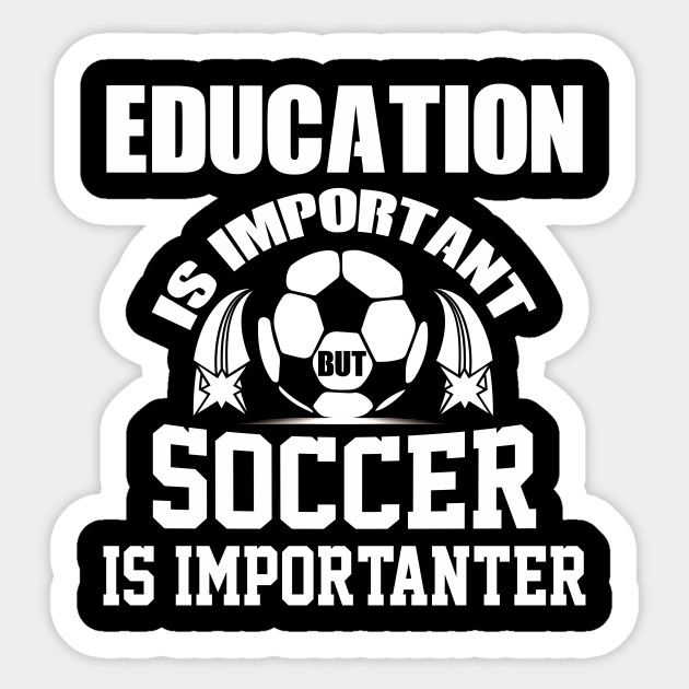 014017099d1 Education Is Important But Soccer Is Importanter T-Shirt - Soccer ...
