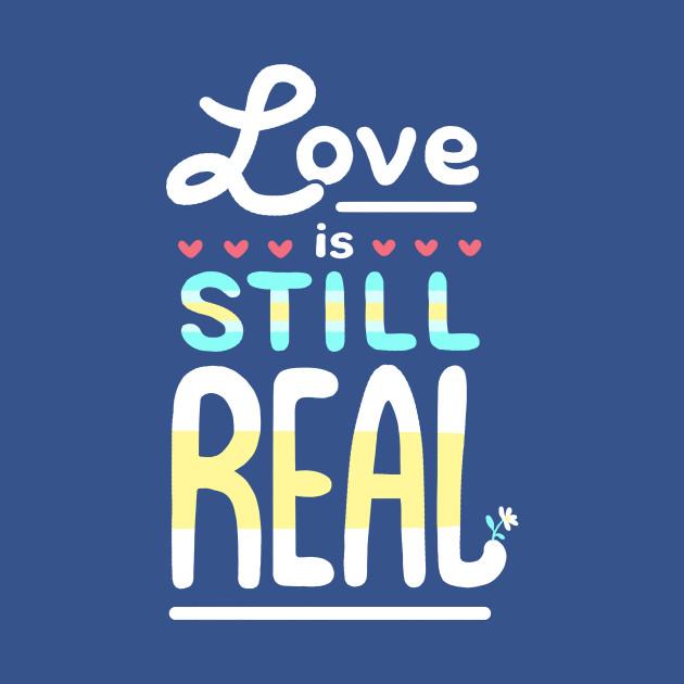 Love is Still Real