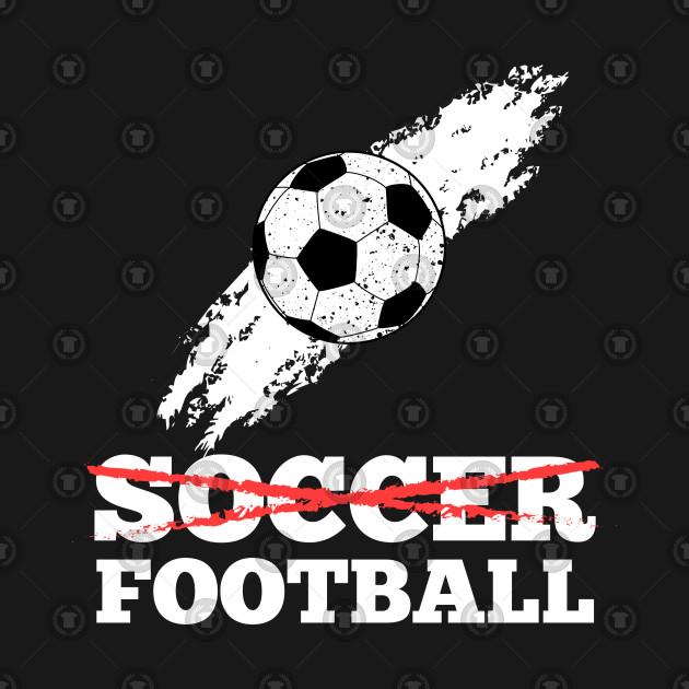 It's Football, not Soccer - Funny Grunge Soccer Ball Design