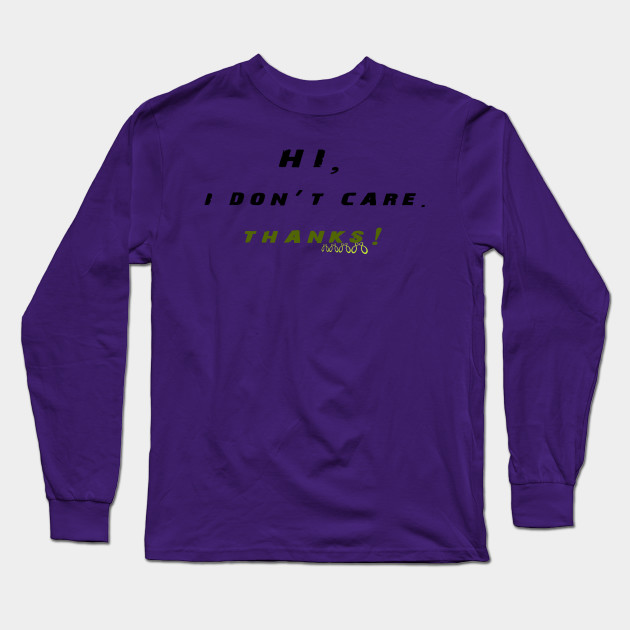 75bb40aef Feelin Good Tees Hi I Don't Care Thanks Sarcasm Cool Gift Sarcastic Graphic  Very Funny T Shirts Long Sleeve T-Shirt