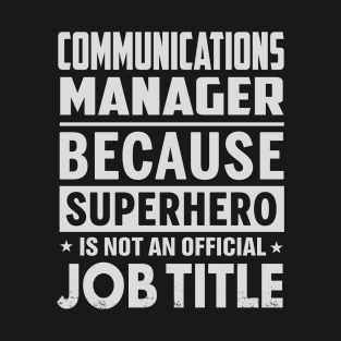 e53803a08f Communications Manager Because Superhero Is Not An Official Job Title T- Shirt
