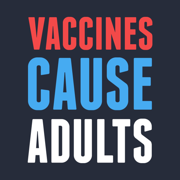 6a4b88682 Vaccines Cause Adults - Vaccine - T-Shirt