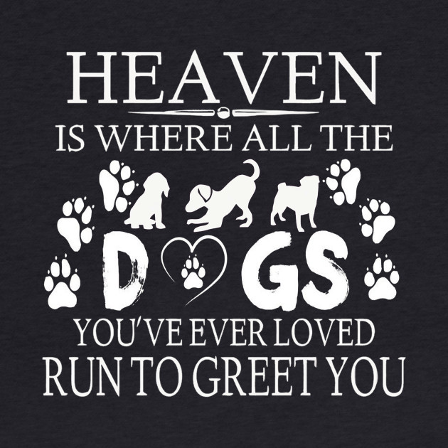 Dog Lover Gifts - Heaven Is Where All The Dogs Tshirt