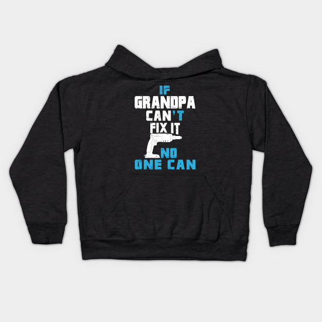 If Grandpa Can't Fix It No One Can - Funny Tshirt