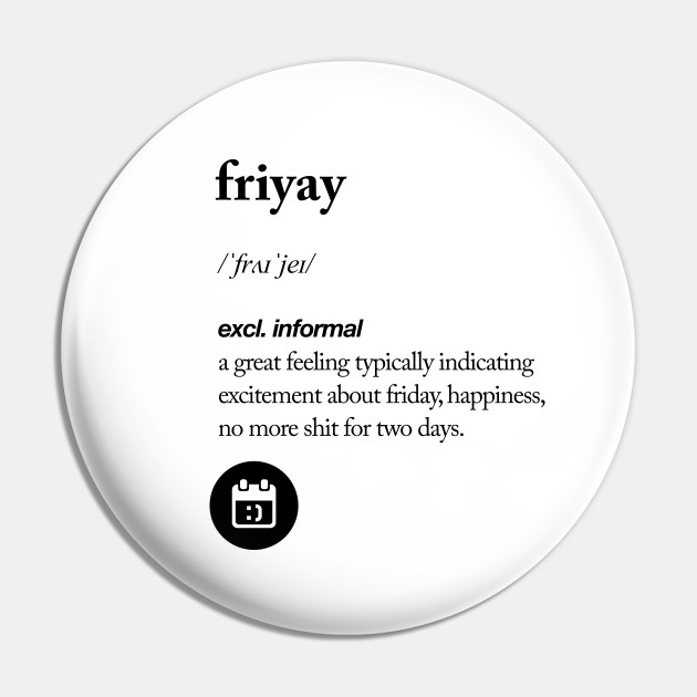 Friyay Dictionary Meme Pin Teepublic So happy the week is over… lush bubble bath and lavender candle take all my stress away. friyay