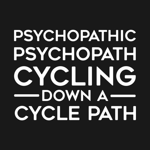 Psychopathic Psychopath Cycling Down A Cycle Path Bike Lover Design