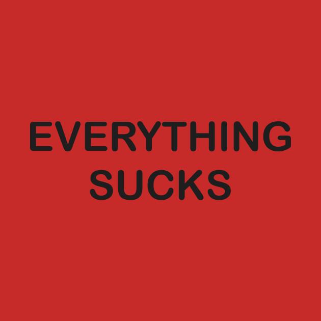Eveything Sucks T-shirt