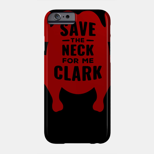 Save The Neck for me Clark funny for thankgiving woman men shirt Phone Case