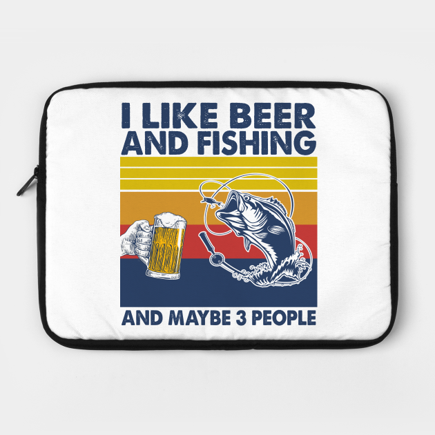 I like beer and fishing and maybe 3 perople