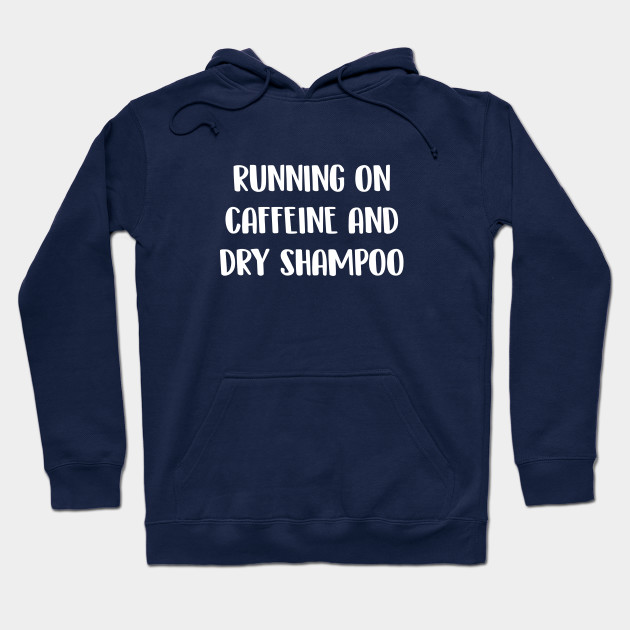 Running on Caffeine and Dry Shampoo Hoodie