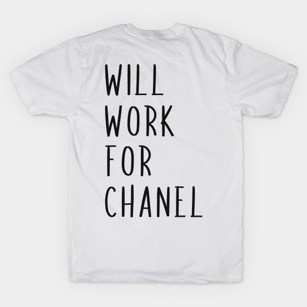 huge discount 1bee5 fa8fc Will Work For Chanel