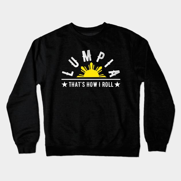 b5aaef04b9 Lumpia That's How I Roll - Lumpia - Crewneck Sweatshirt | TeePublic