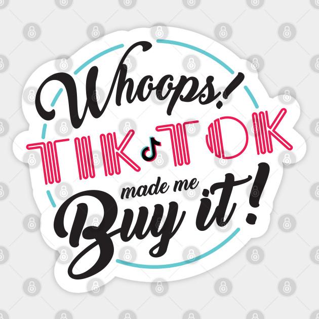 Whoops Tiktok Made Me Buy It Black Tik Tok Sticker Teepublic