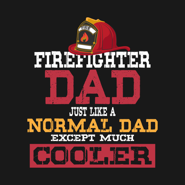 bbcff6e6 ... Firefighter Dad - Just like a normal Dad except much cooler - Firefighter  Gifts for Men