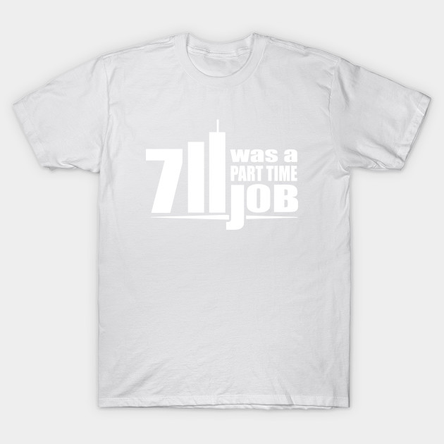 Seven Eleven Was A Part Time Job T-Shirt T-Shirt-TJ