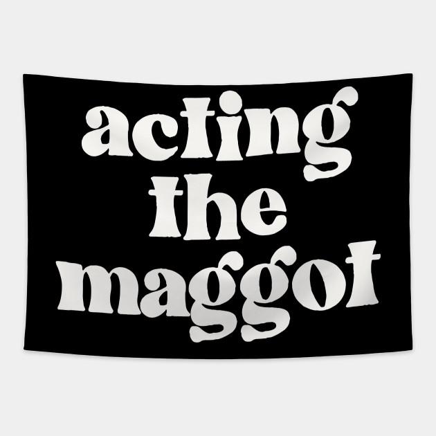 Acting The Maggot - Irish Sayings Gift