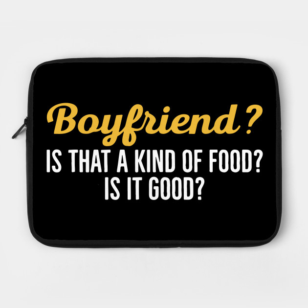 boyfriend is that a king of food is it good funny quotes questions