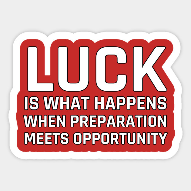 Stoic Quotes - Luck is what happens when preparation meets opportunity