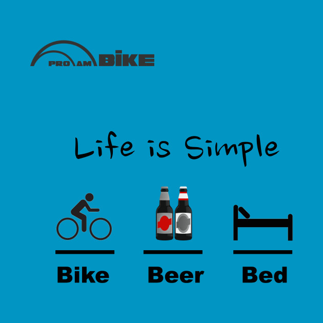 Bike Shirt - Life is Simple - Bike - Beer - Bed